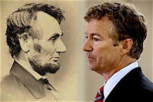Abraham Lincoln courageously took America in the direction necessary. Sen. Paul intends to exhibit his own brand of Tea Party leadership, and take the country the other way.